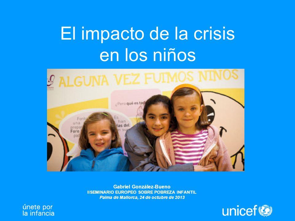 El impacto de la crisis en los niños Gabriel González-Bueno IISEMINARIO EUROPEO SOBRE POBREZA INFANTIL Palma de Mallorca, 24 de octubre de 2013
