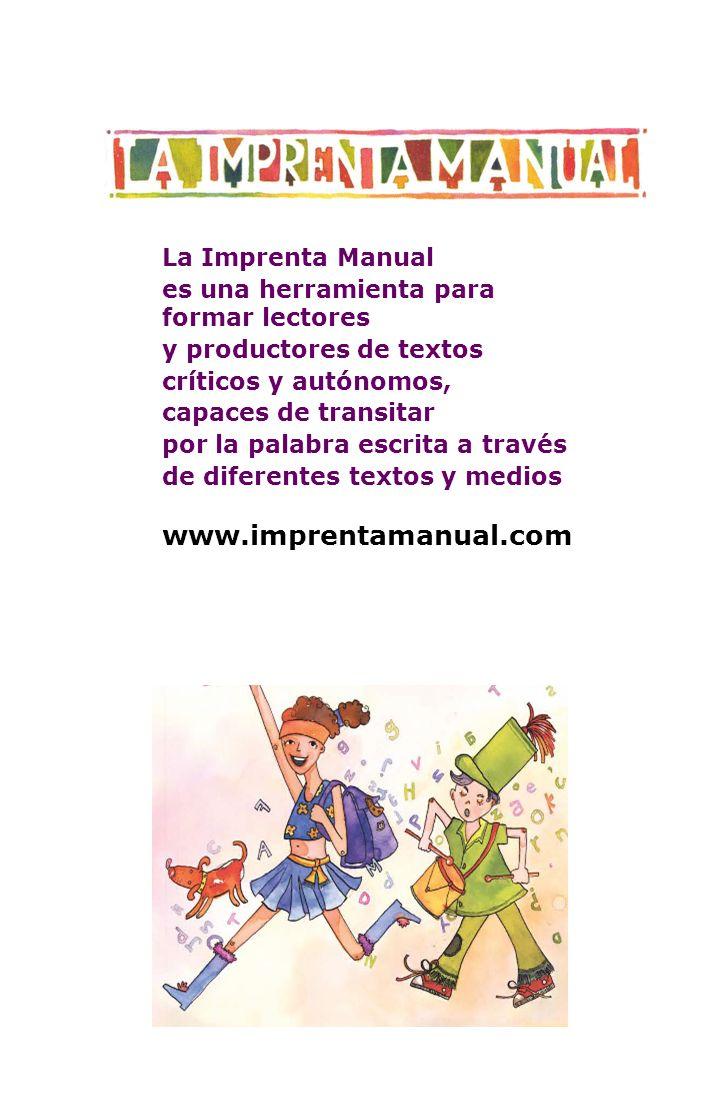 La Imprenta Manual es una herramienta para formar lectores y productores de textos críticos y autónomos, capaces de transitar por la palabra escrita a