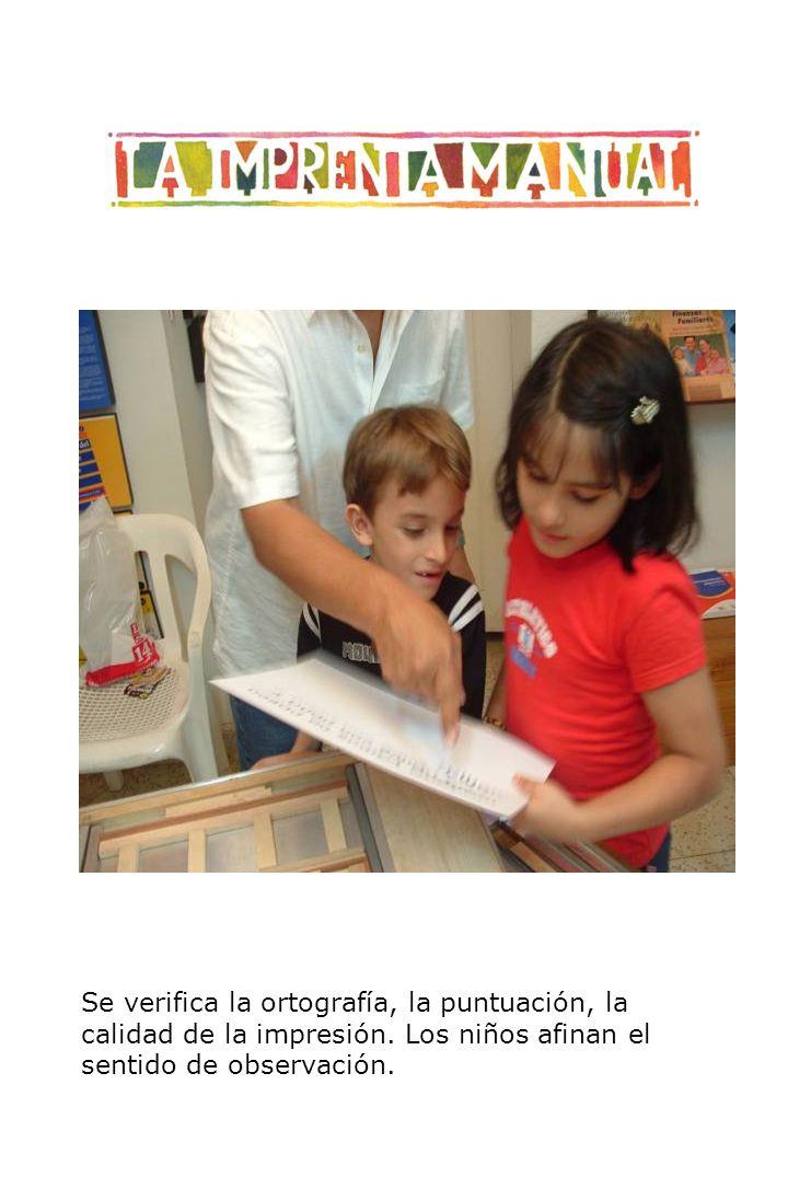 Se verifica la ortografía, la puntuación, la calidad de la impresión. Los niños afinan el sentido de observación.
