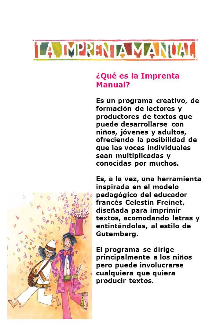¿Qué es la Imprenta Manual? Es un programa creativo, de formación de lectores y productores de textos que puede desarrollarse con niños, jóvenes y adu