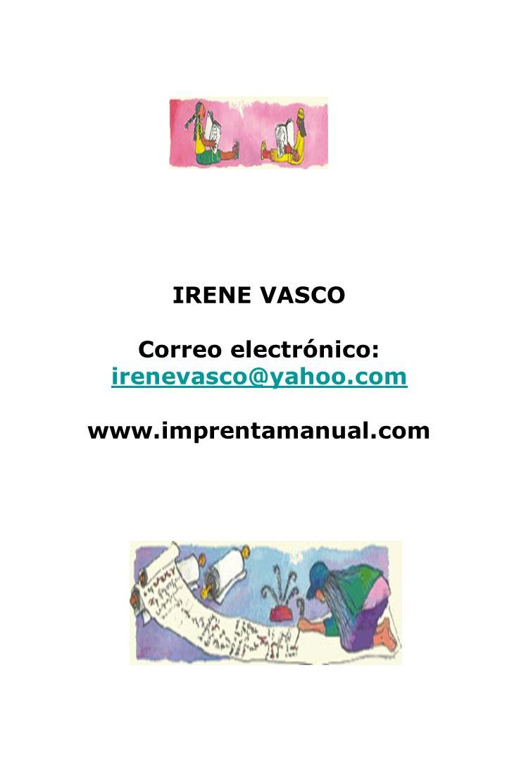 IRENE VASCO Correo electrónico: irenevasco@yahoo.com irenevasco@yahoo.com www.imprentamanual.com