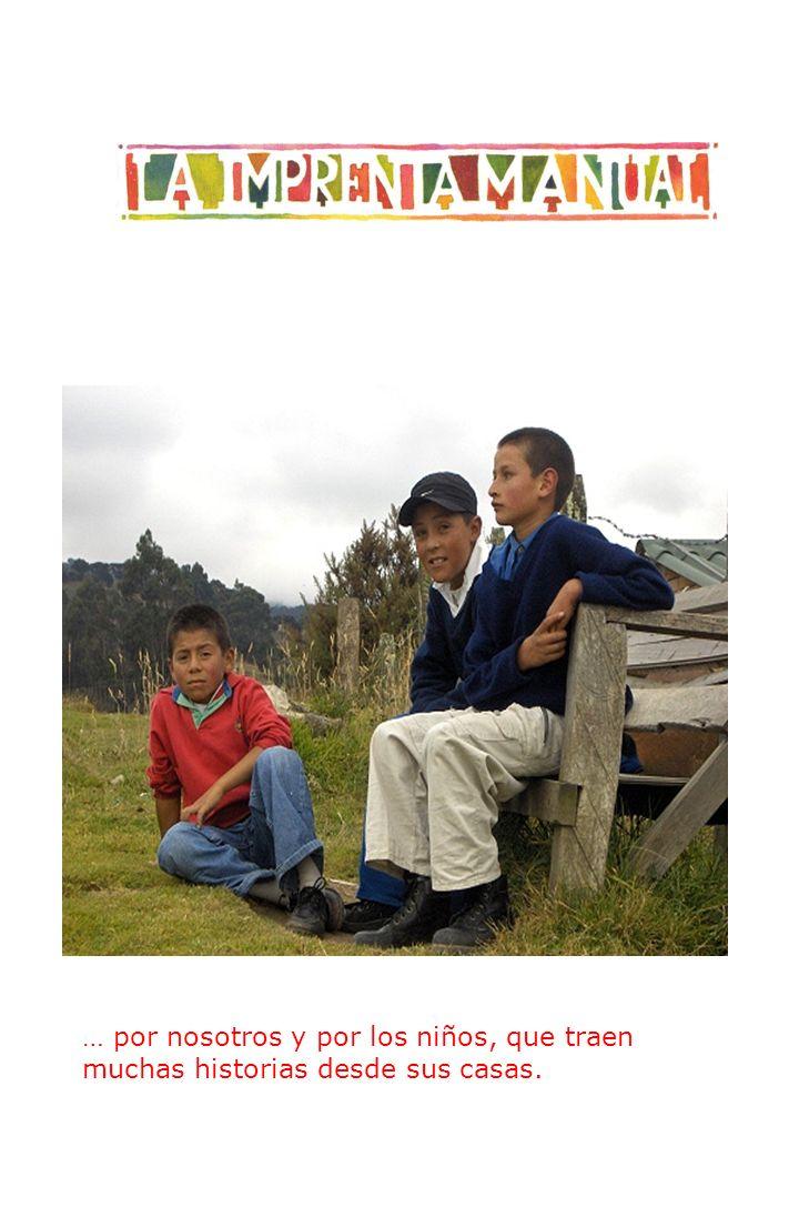 … por nosotros y por los niños, que traen muchas historias desde sus casas.
