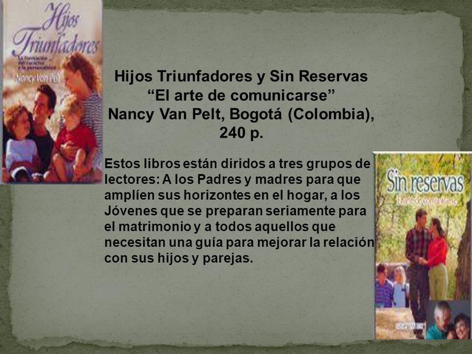 Hijos Triunfadores y Sin Reservas El arte de comunicarse Nancy Van Pelt, Bogotá (Colombia), 240 p. Estos libros están diridos a tres grupos de lectore