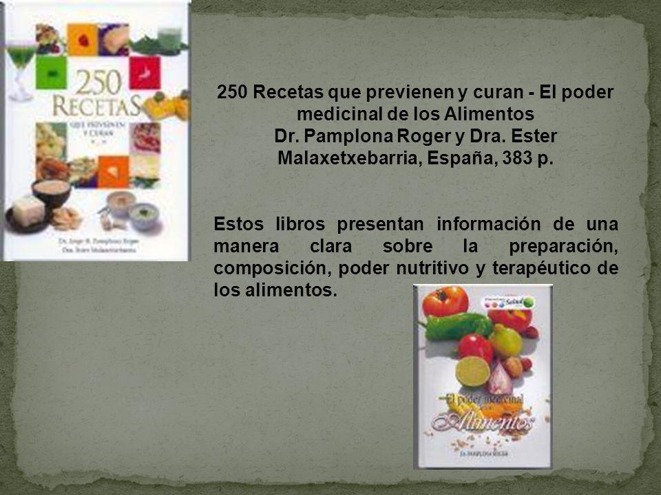250 Recetas que previenen y curan - El poder medicinal de los Alimentos Dr. Pamplona Roger y Dra. Ester Malaxetxebarria, España, 383 p. Estos libros p