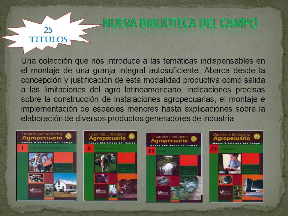 25 TITULOS Una colección que nos introduce a las temáticas indispensables en el montaje de una granja integral autosuficiente. Abarca desde la concepc