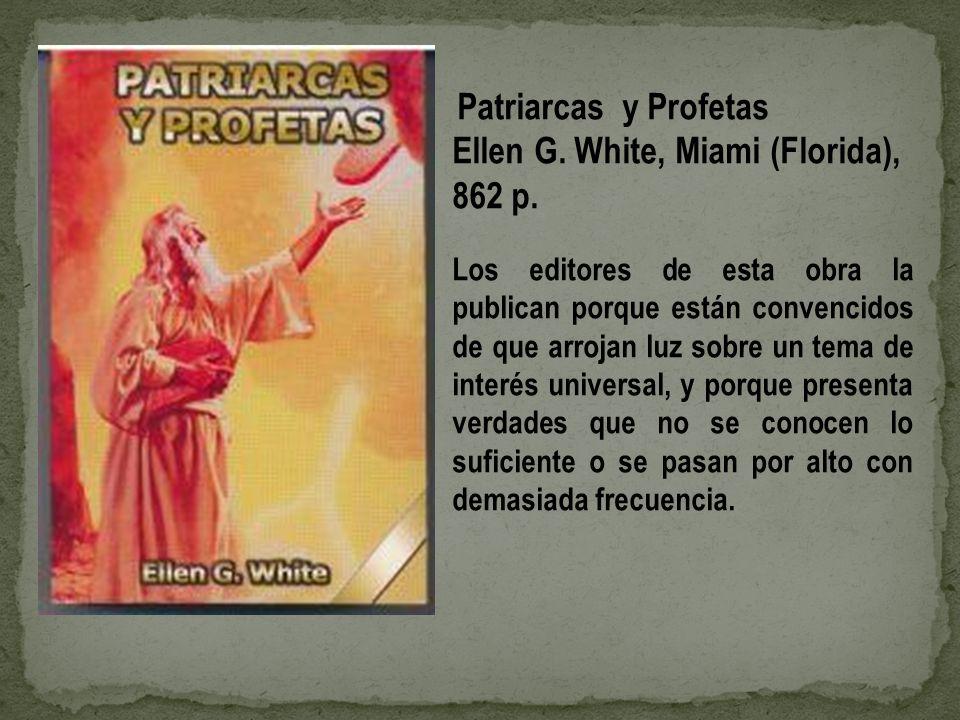Patriarcas y Profetas Ellen G. White, Miami (Florida), 862 p. Los editores de esta obra la publican porque están convencidos de que arrojan luz sobre
