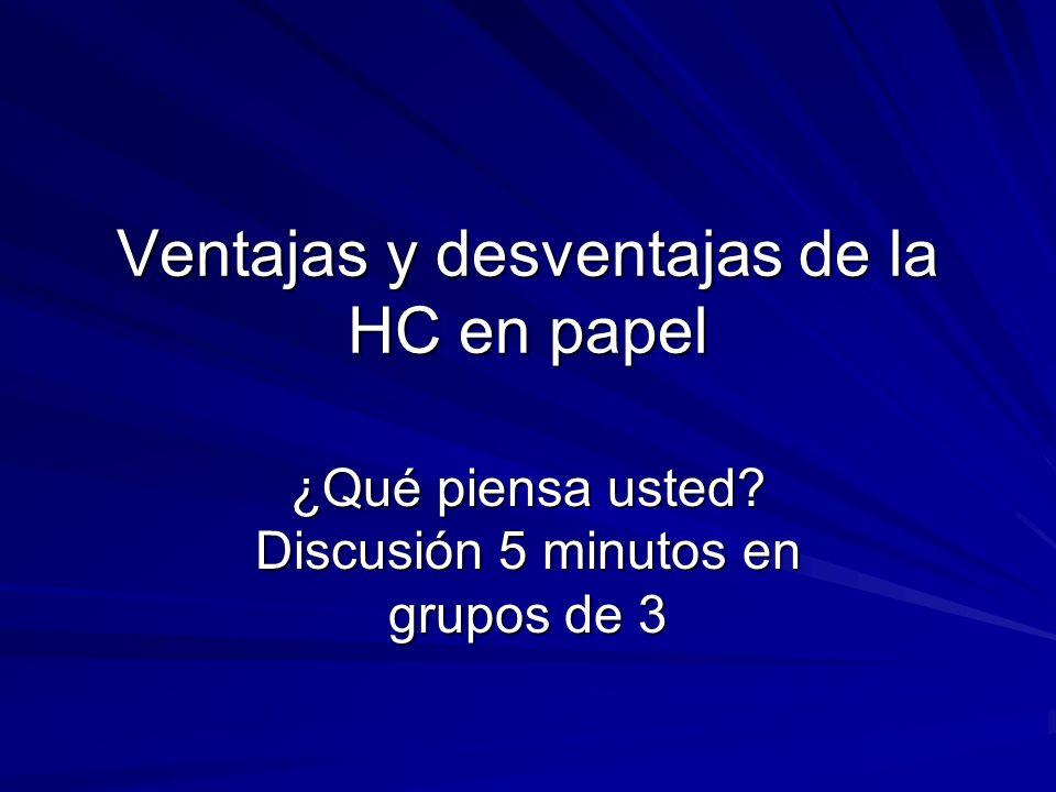 Ventajas y desventajas de la HC en papel ¿Qué piensa usted? Discusión 5 minutos en grupos de 3