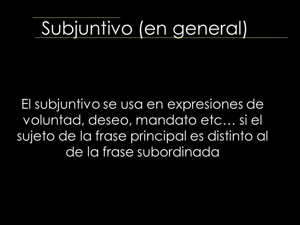 Subjuntivo (en general) El subjuntivo se usa en expresiones de voluntad, deseo, mandato etc… si el sujeto de la frase principal es distinto al de la f
