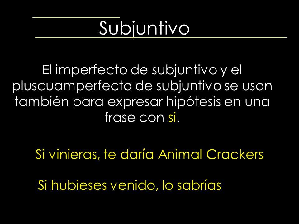 Subjuntivo El imperfecto de subjuntivo y el pluscuamperfecto de subjuntivo se usan también para expresar hipótesis en una frase con si. Si vinieras, t