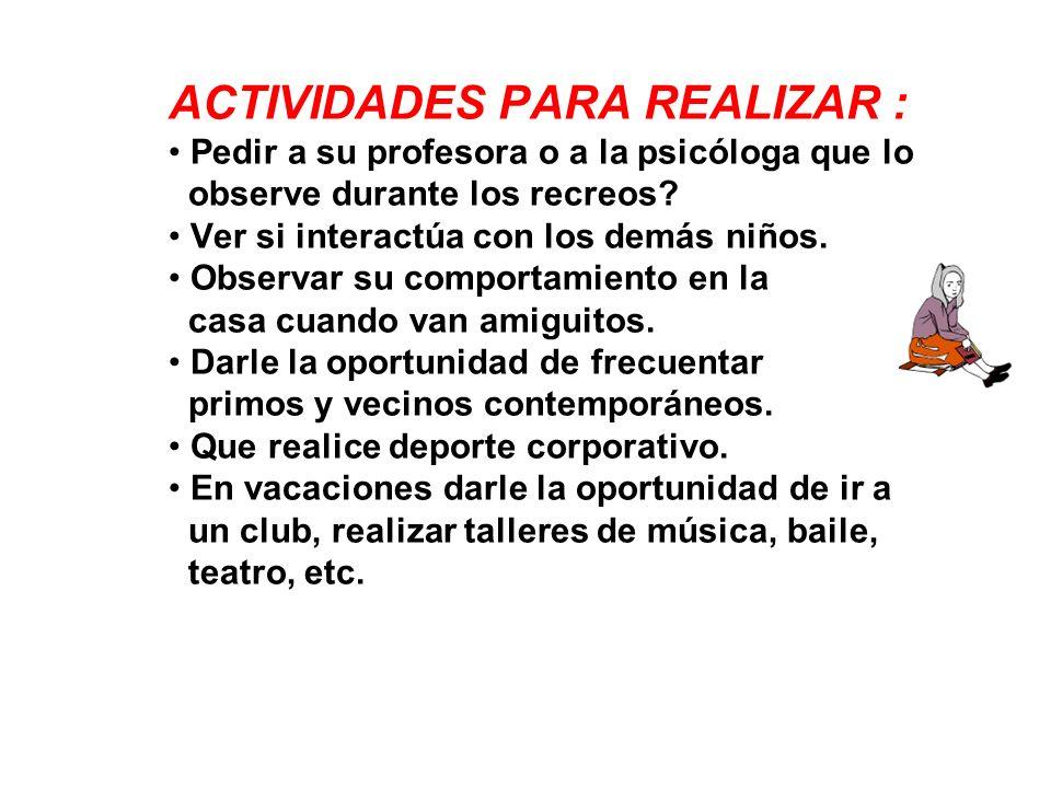 ACTIVIDADES PARA REALIZAR : Pedir a su profesora o a la psicóloga que lo observe durante los recreos.