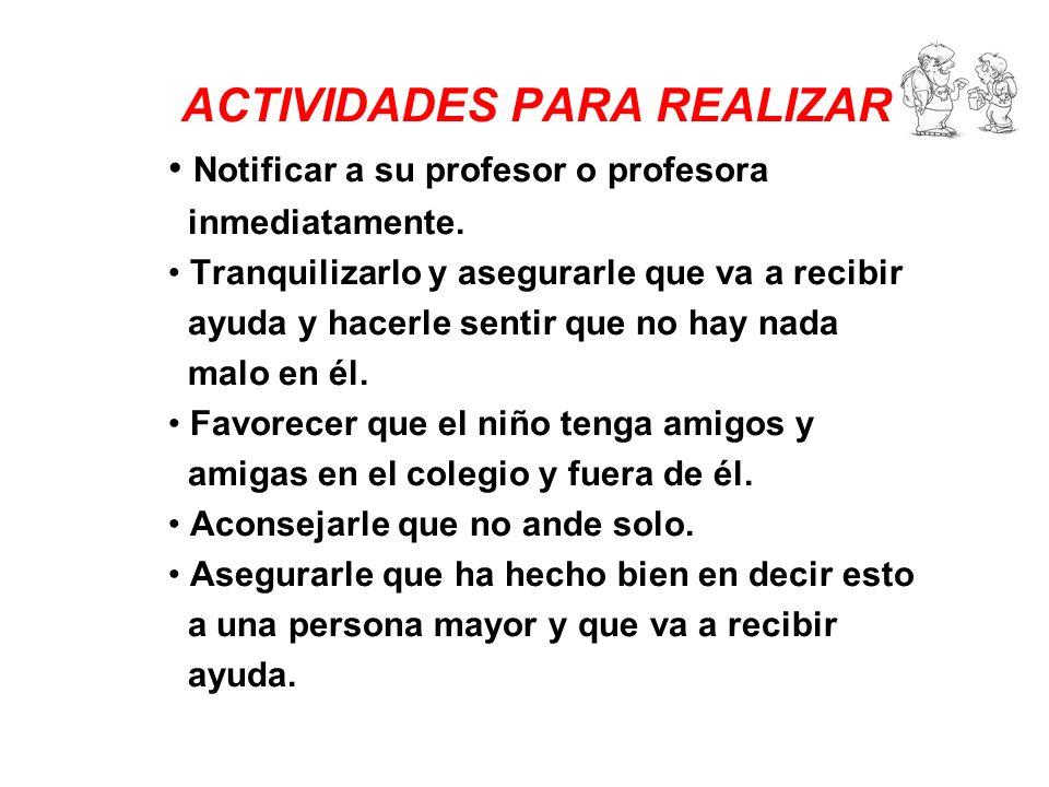 ACTIVIDADES PARA REALIZAR : Notificar a su profesor o profesora inmediatamente.