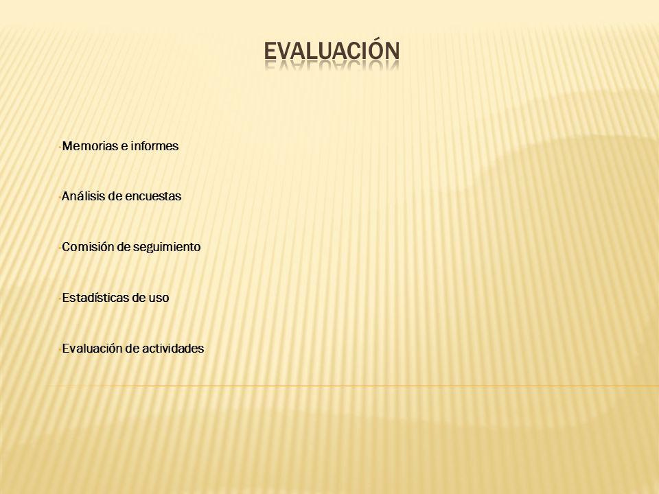 Memorias e informes Análisis de encuestas Comisión de seguimiento Estadísticas de uso Evaluación de actividades