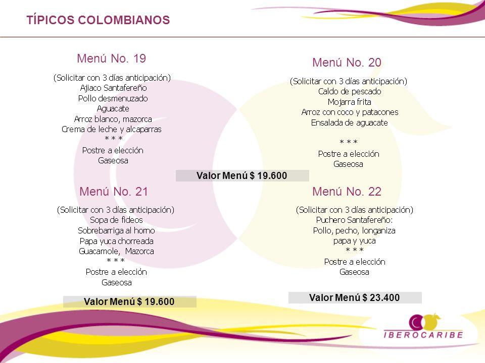 Menú No. 20 Menú No. 21Menú No. 22 TÍPICOS COLOMBIANOS Menú No. 19 Valor Menú $ 19.600 Valor Menú $ 23.400
