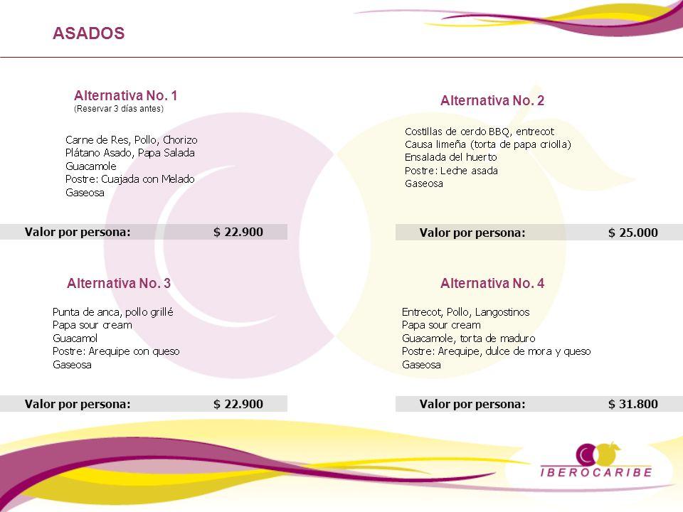 Valor por persona: $ 22.900 ASADOS Alternativa No. 1 (Reservar 3 días antes) Alternativa No. 2 Alternativa No. 3Alternativa No. 4 Valor por persona: $
