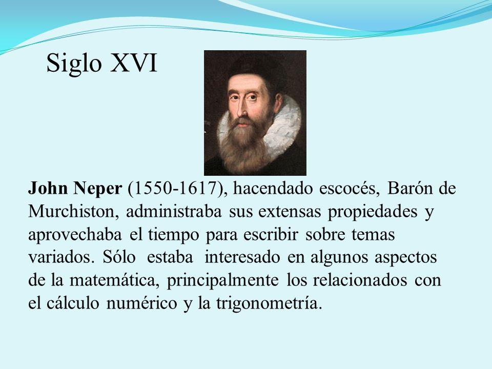 John Neper (1550-1617), hacendado escocés, Barón de Murchiston, administraba sus extensas propiedades y aprovechaba el tiempo para escribir sobre tema