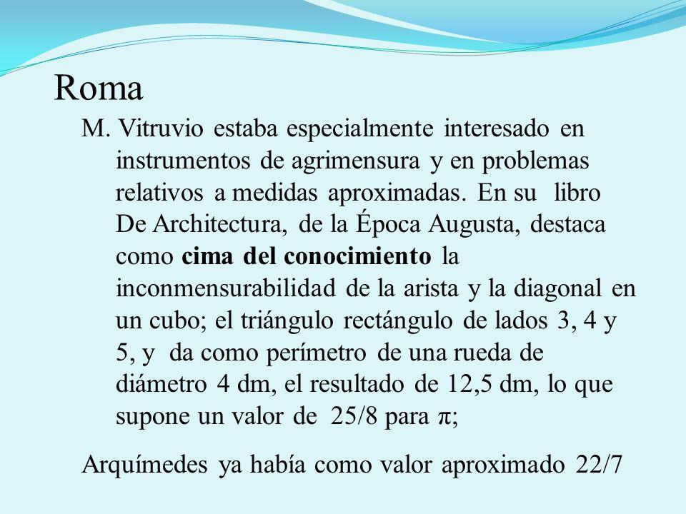 M. Vitruvio estaba especialmente interesado en instrumentos de agrimensura y en problemas relativos a medidas aproximadas. En su libro De Architectura