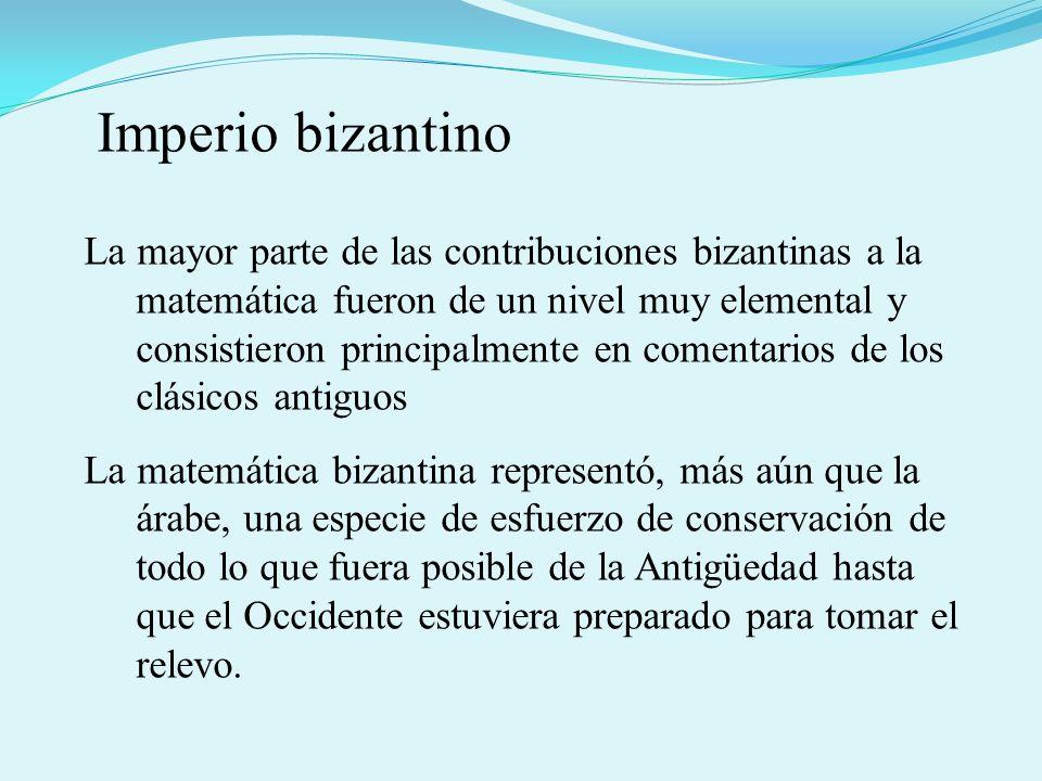 La mayor parte de las contribuciones bizantinas a la matemática fueron de un nivel muy elemental y consistieron principalmente en comentarios de los c