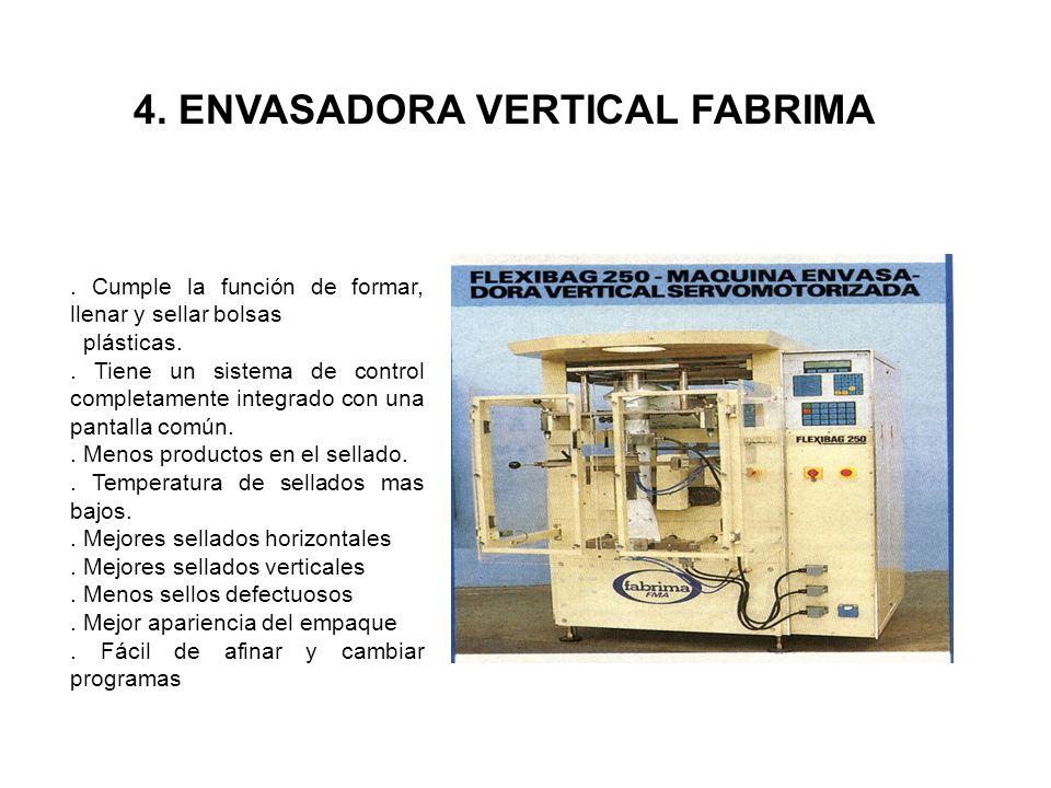 4. ENVASADORA VERTICAL FABRIMA. Cumple la función de formar, llenar y sellar bolsas plásticas.. Tiene un sistema de control completamente integrado co