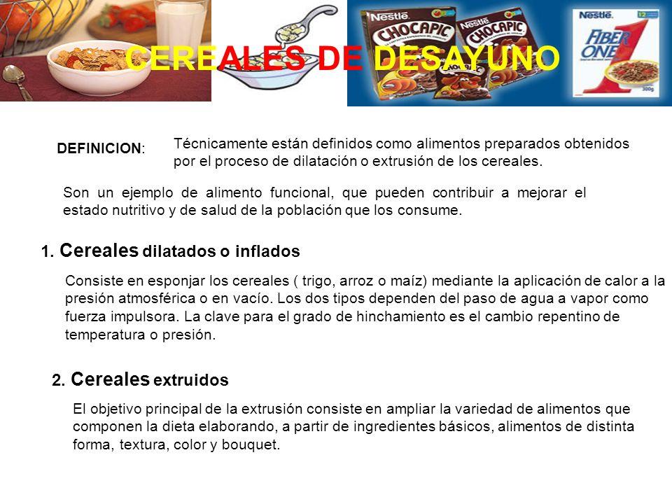 CEREALES DE DESAYUNO DEFINICION: Técnicamente están definidos como alimentos preparados obtenidos por el proceso de dilatación o extrusión de los cere