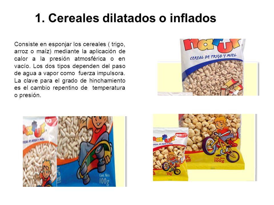 1. Cereales dilatados o inflados Consiste en esponjar los cereales ( trigo, arroz o maíz) mediante la aplicación de calor a la presión atmosférica o e