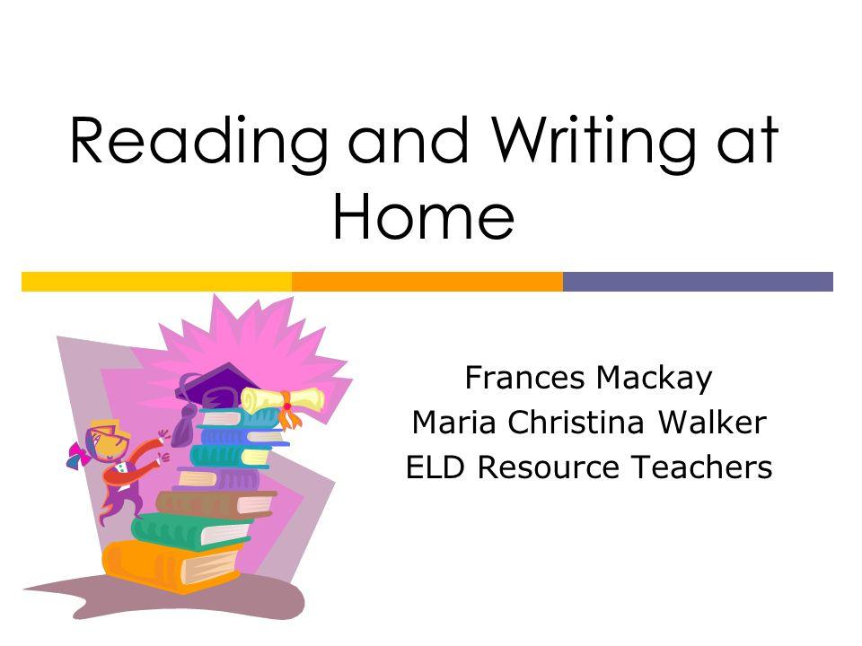 La lectura y la escritura en casa Frances Mackay Maria Christina Walker Maestras de Recursos, ELD