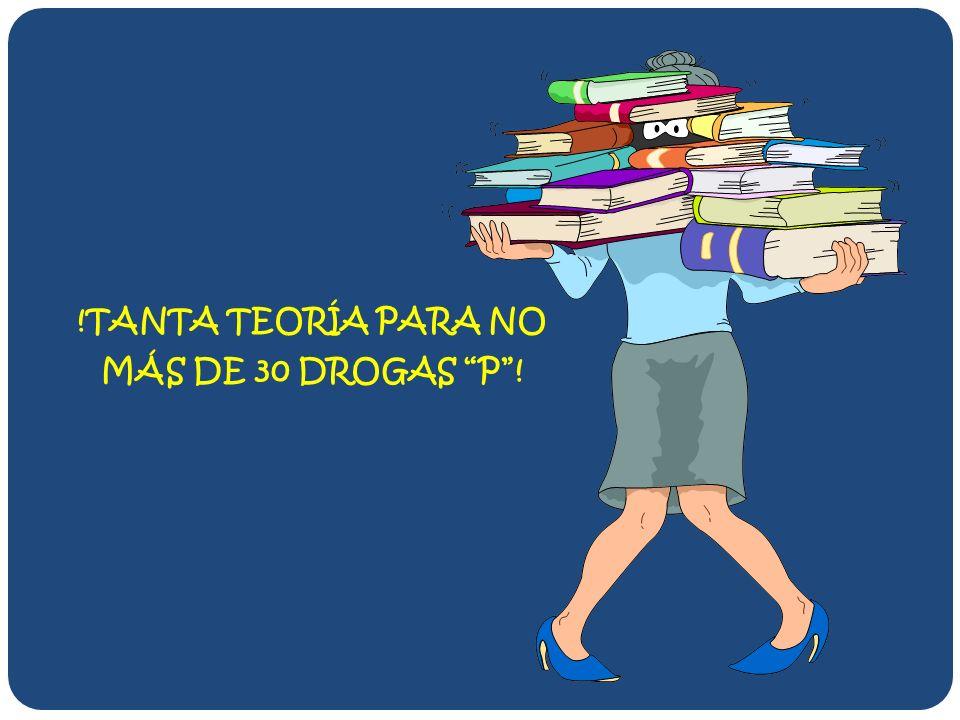!TANTA TEORÍA PARA NO MÁS DE 30 DROGAS P!
