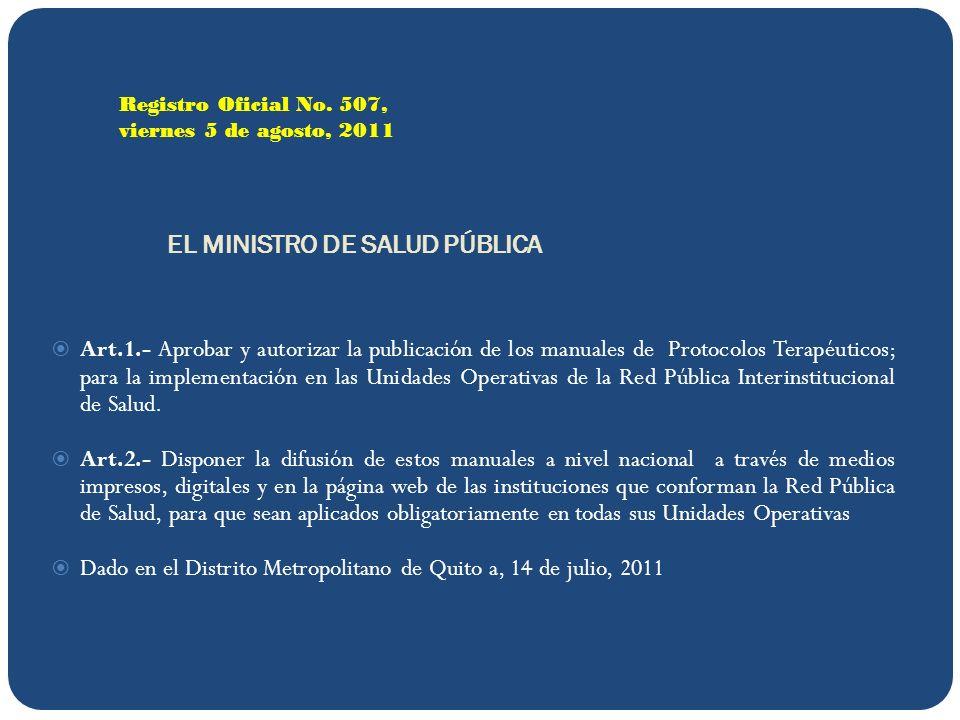 EL MINISTRO DE SALUD PÚBLICA Art.1.- Aprobar y autorizar la publicación de los manuales de Protocolos Terapéuticos; para la implementación en las Unidades Operativas de la Red Pública Interinstitucional de Salud.