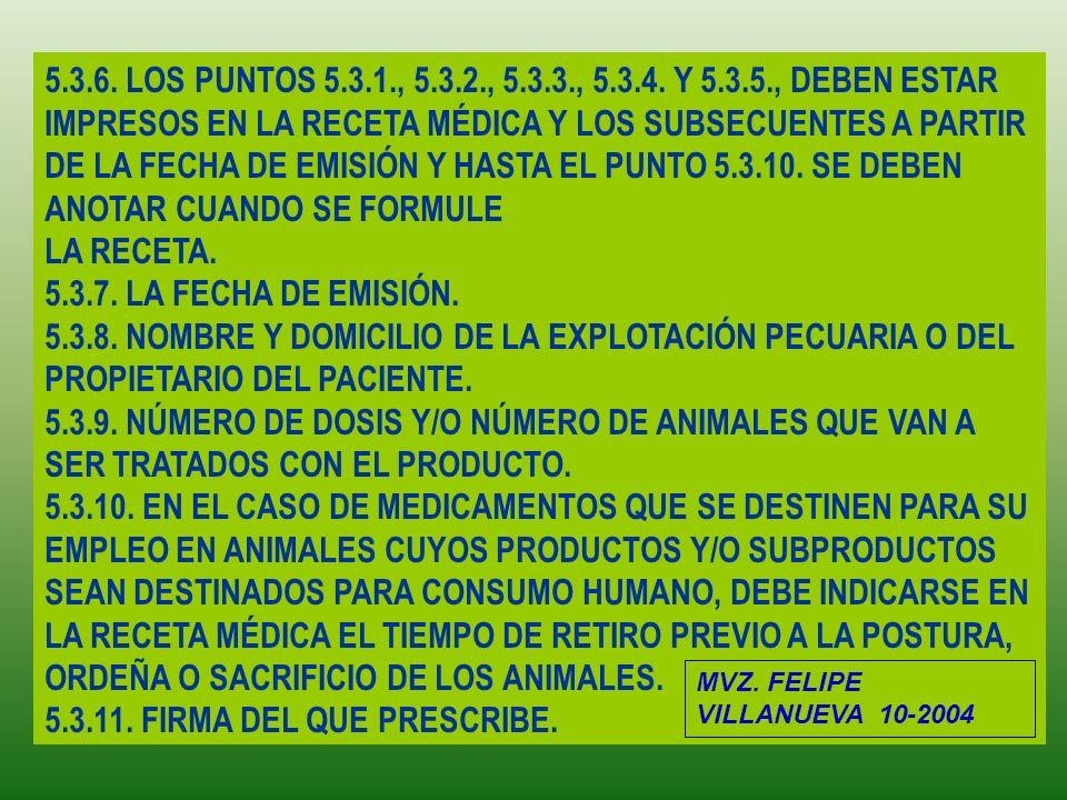 5.3.6. LOS PUNTOS 5.3.1., 5.3.2., 5.3.3., 5.3.4. Y 5.3.5., DEBEN ESTAR IMPRESOS EN LA RECETA MÉDICA Y LOS SUBSECUENTES A PARTIR DE LA FECHA DE EMISIÓN