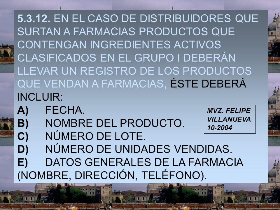 5.3.12. EN EL CASO DE DISTRIBUIDORES QUE SURTAN A FARMACIAS PRODUCTOS QUE CONTENGAN INGREDIENTES ACTIVOS CLASIFICADOS EN EL GRUPO I DEBERÁN LLEVAR UN
