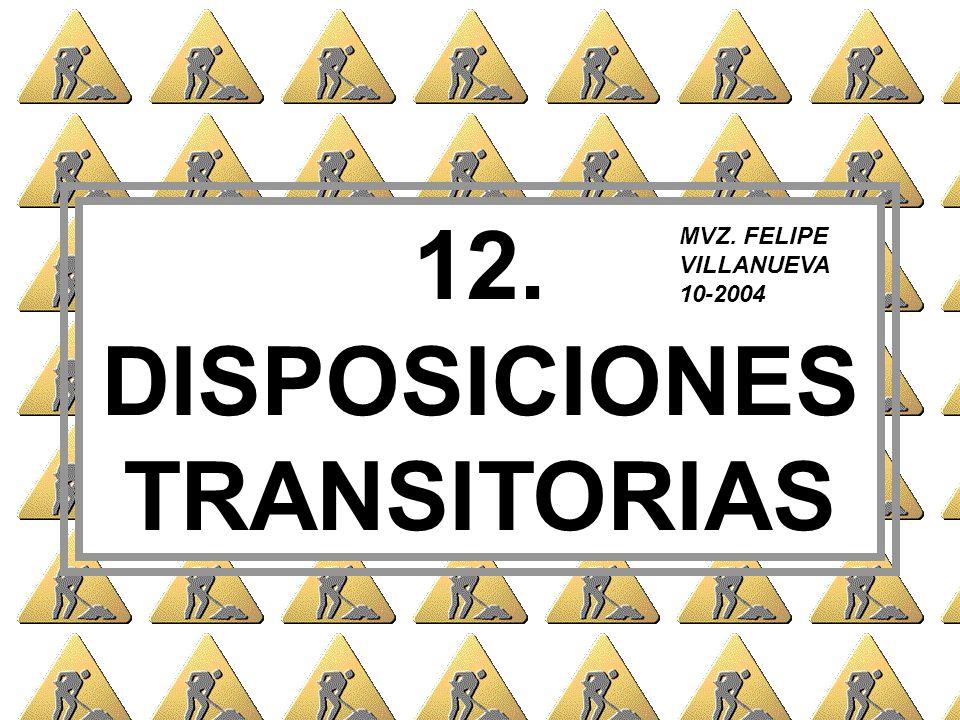 12. DISPOSICIONES TRANSITORIAS MVZ. FELIPE VILLANUEVA 10-2004