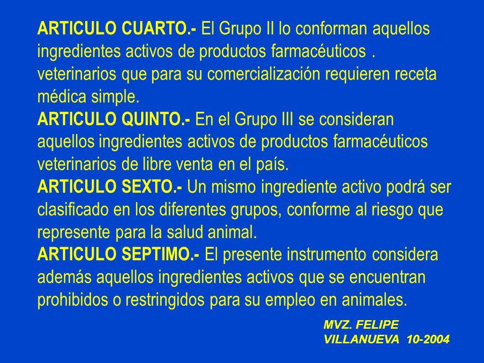 ARTICULO CUARTO.- El Grupo II lo conforman aquellos ingredientes activos de productos farmacéuticos. veterinarios que para su comercialización requier