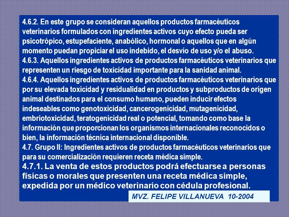 4.6.2. En este grupo se consideran aquellos productos farmacéuticos veterinarios formulados con ingredientes activos cuyo efecto pueda ser psicotrópic