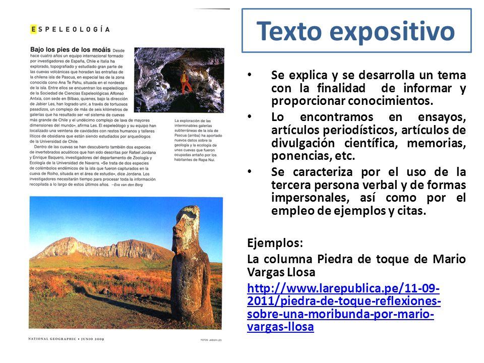 Texto expositivo Se explica y se desarrolla un tema con la finalidad de informar y proporcionar conocimientos. Lo encontramos en ensayos, artículos pe