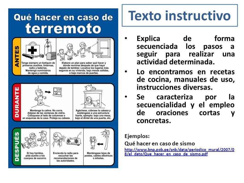 Texto instructivo Explica de forma secuenciada los pasos a seguir para realizar una actividad determinada. Lo encontramos en recetas de cocina, manual