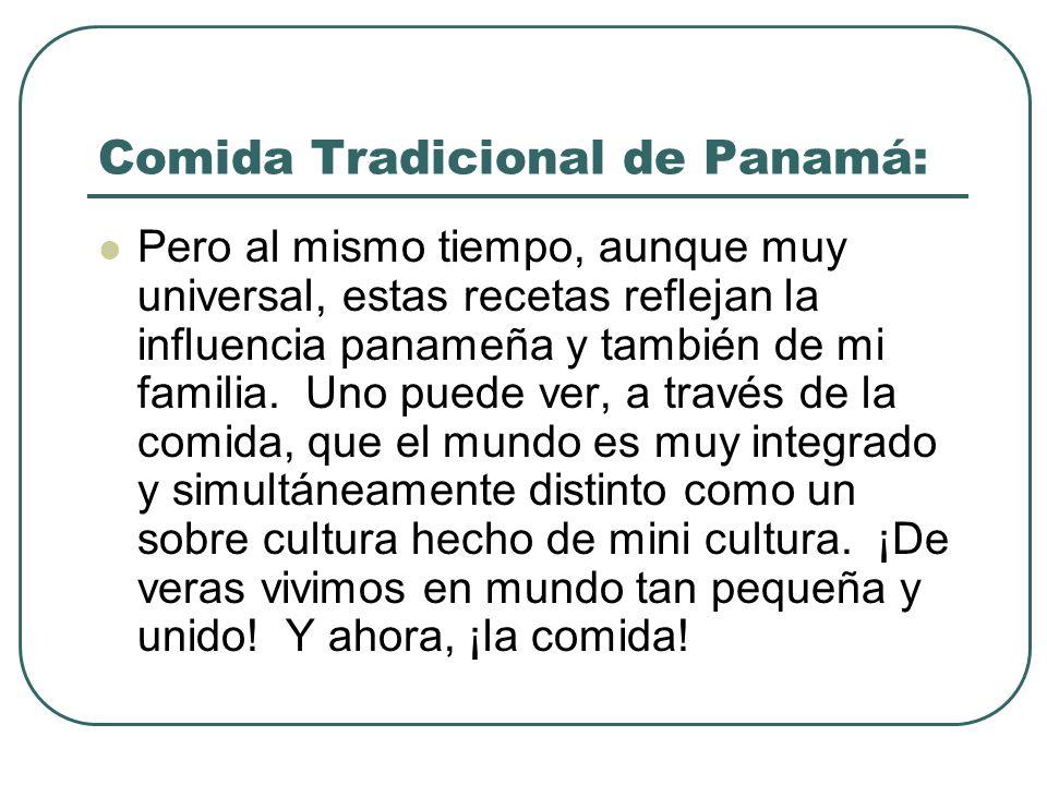 Comida Tradicional de Panamá: Pero al mismo tiempo, aunque muy universal, estas recetas reflejan la influencia panameña y también de mi familia. Uno p