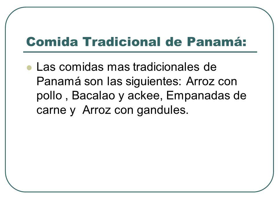 Comida Tradicional de Panamá: Las comidas mas tradicionales de Panamá son las siguientes: Arroz con pollo, Bacalao y ackee, Empanadas de carne y Arroz