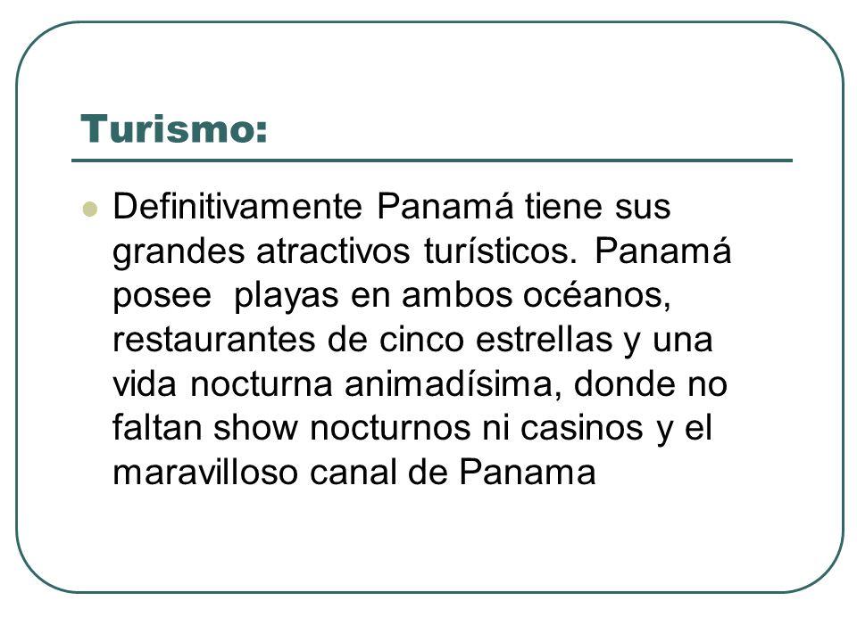 Turismo: Definitivamente Panamá tiene sus grandes atractivos turísticos. Panamá posee playas en ambos océanos, restaurantes de cinco estrellas y una v
