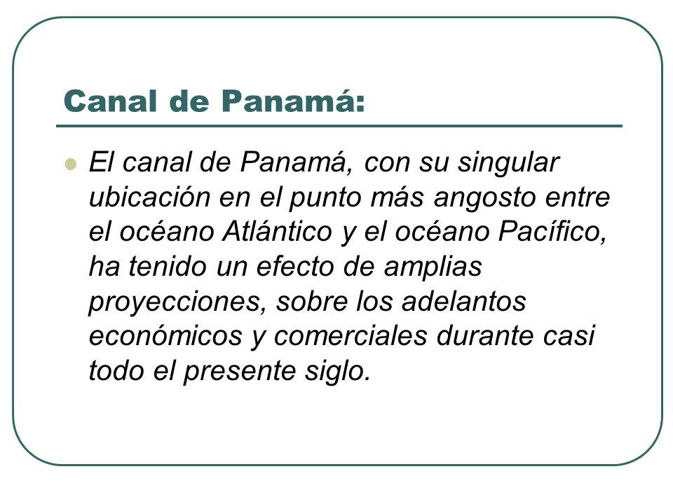 Canal de Panamá: El canal de Panamá, con su singular ubicación en el punto más angosto entre el océano Atlántico y el océano Pacífico, ha tenido un ef