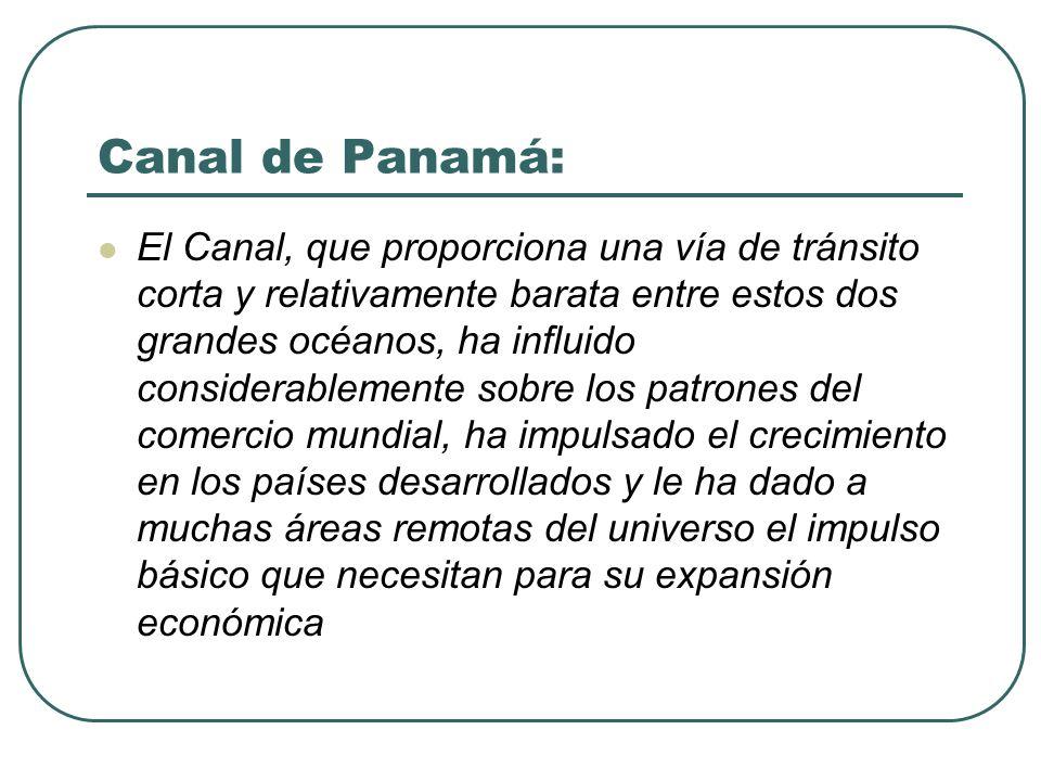Canal de Panamá: El Canal, que proporciona una vía de tránsito corta y relativamente barata entre estos dos grandes océanos, ha influido considerablem