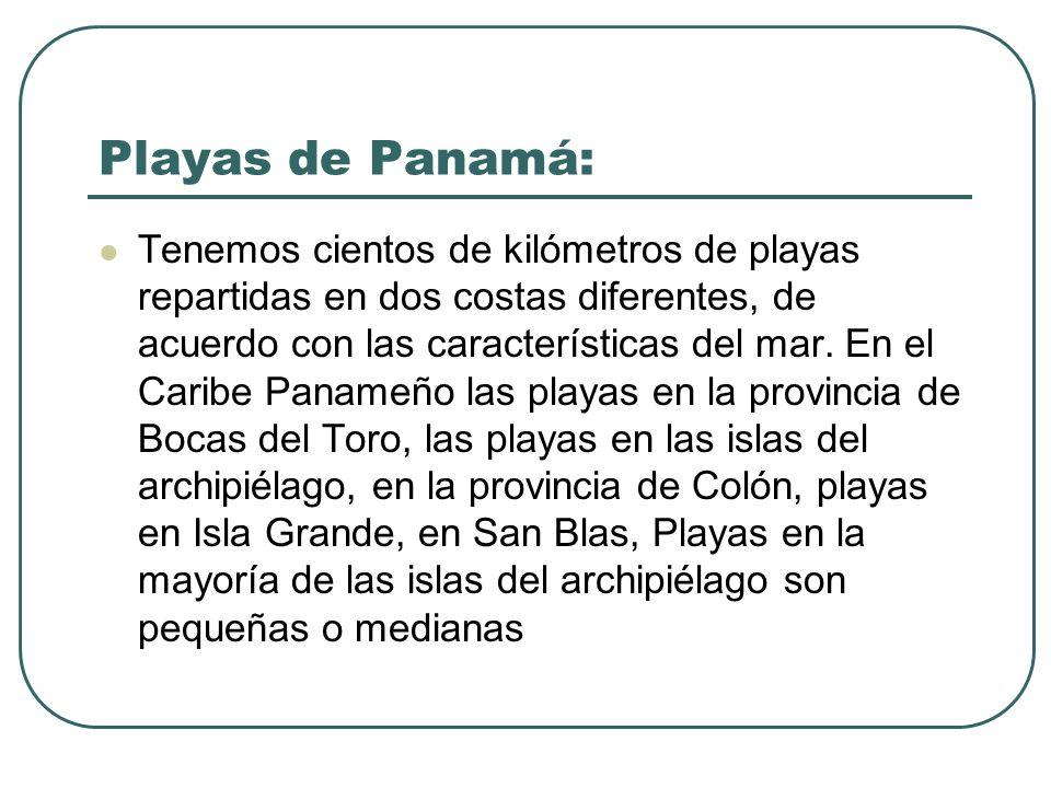 Playas de Panamá: Tenemos cientos de kilómetros de playas repartidas en dos costas diferentes, de acuerdo con las características del mar. En el Carib