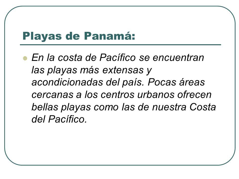 Playas de Panamá: En la costa de Pacífico se encuentran las playas más extensas y acondicionadas del país. Pocas áreas cercanas a los centros urbanos