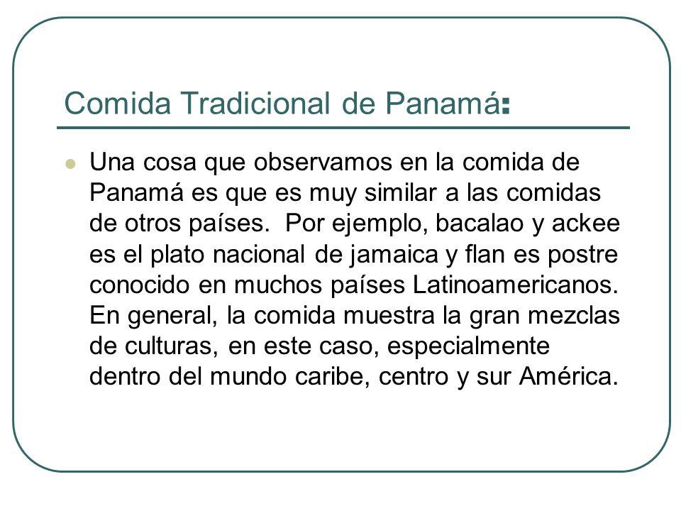 Comida Tradicional de Panamá : Una cosa que observamos en la comida de Panamá es que es muy similar a las comidas de otros países. Por ejemplo, bacala