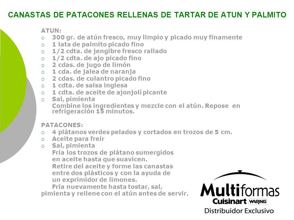 CANASTAS DE PATACONES RELLENAS DE TARTAR DE ATUN Y PALMITO ATUN: 300 gr. de atún fresco, muy limpio y picado muy finamente 1 lata de palmito picado fi