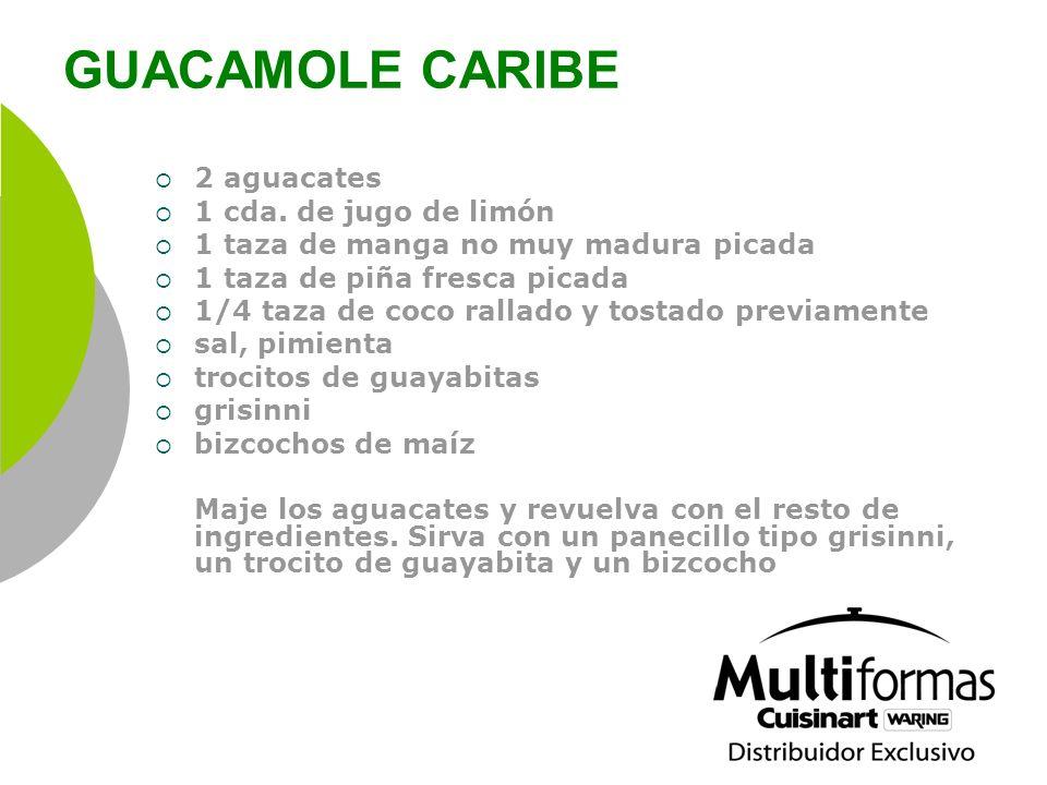 GUACAMOLE CARIBE 2 aguacates 1 cda. de jugo de limón 1 taza de manga no muy madura picada 1 taza de piña fresca picada 1/4 taza de coco rallado y tost