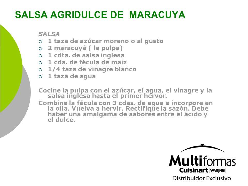 SALSA AGRIDULCE DE MARACUYA SALSA 1 taza de azúcar moreno o al gusto 2 maracuyá ( la pulpa) 1 cdta. de salsa inglesa 1 cda. de fécula de maíz 1/4 taza