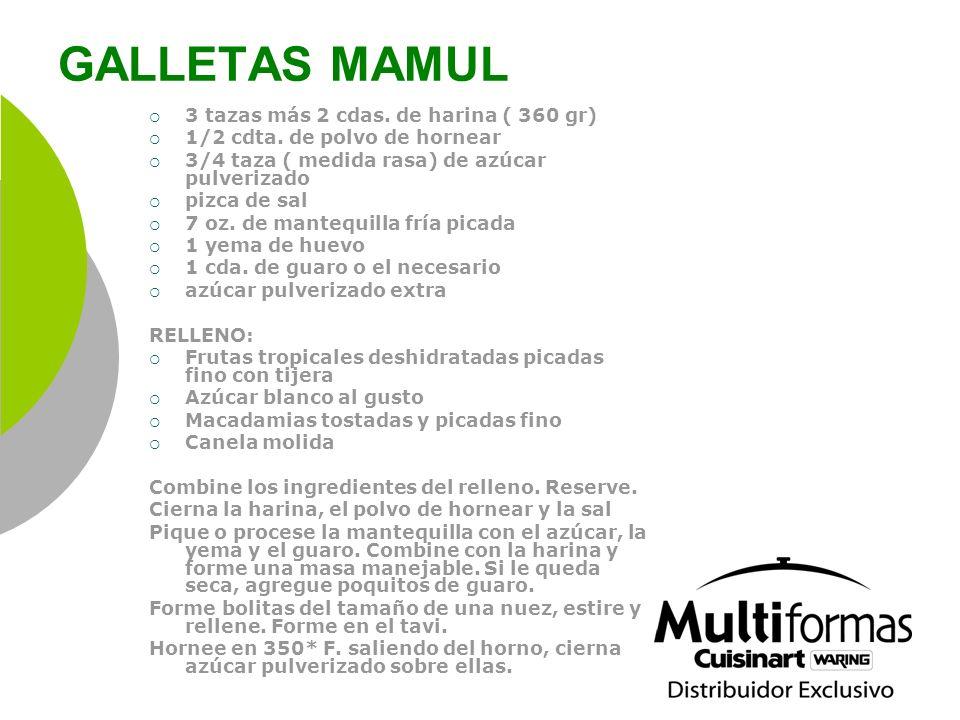 GALLETAS MAMUL 3 tazas más 2 cdas. de harina ( 360 gr) 1/2 cdta. de polvo de hornear 3/4 taza ( medida rasa) de azúcar pulverizado pizca de sal 7 oz.