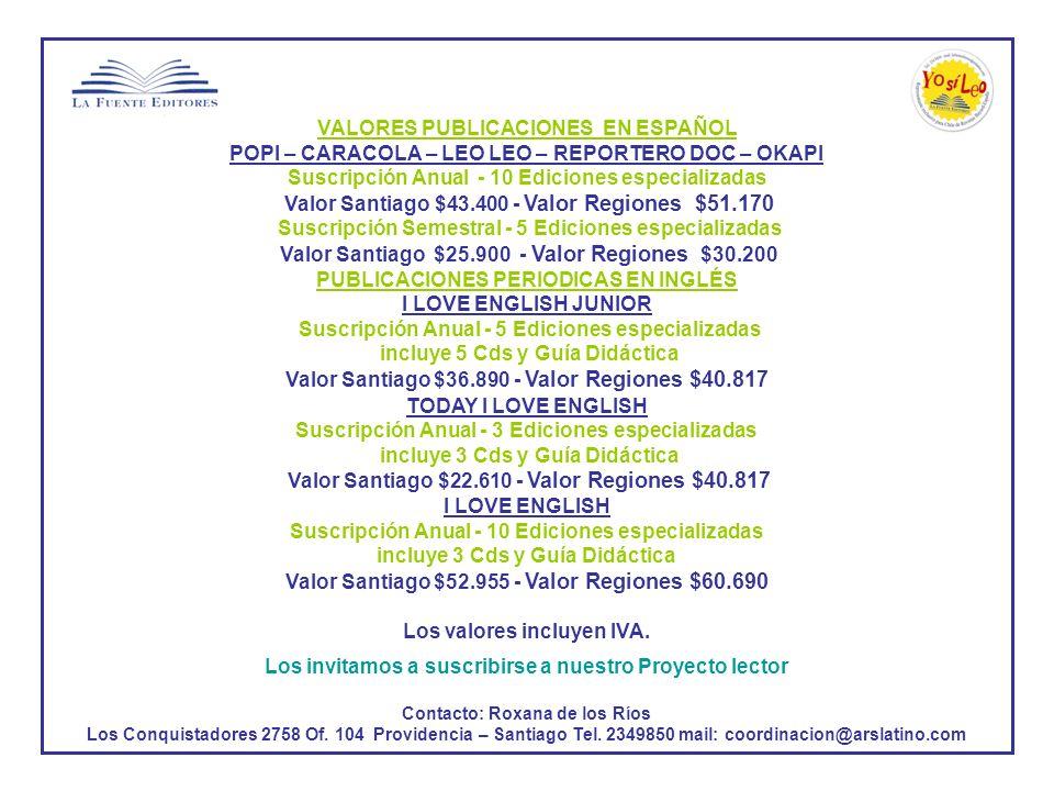 VALORES PUBLICACIONES EN ESPAÑOL POPI – CARACOLA – LEO LEO – REPORTERO DOC – OKAPI Suscripción Anual - 10 Ediciones especializadas Valor Santiago $43.