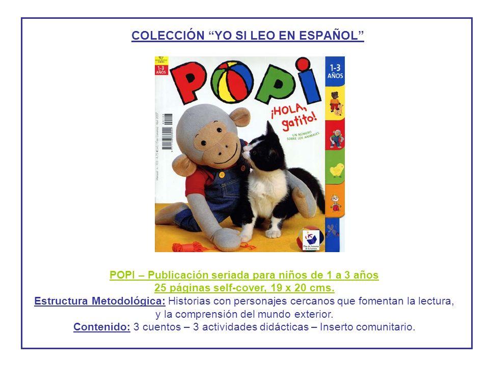 COLECCIÓN YO SI LEO EN ESPAÑOL POPI – Publicación seriada para niños de 1 a 3 años 25 páginas self-cover, 19 x 20 cms. Estructura Metodológica: Histor