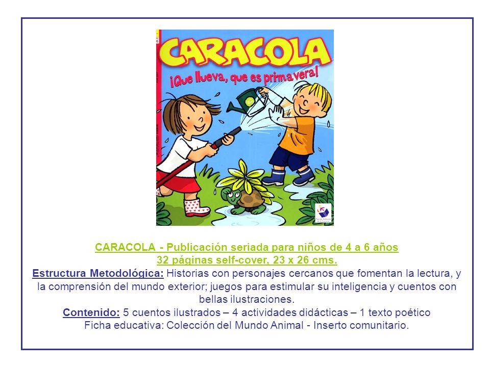 CARACOLA - Publicación seriada para niños de 4 a 6 años 32 páginas self-cover, 23 x 26 cms. Estructura Metodológica: Historias con personajes cercanos
