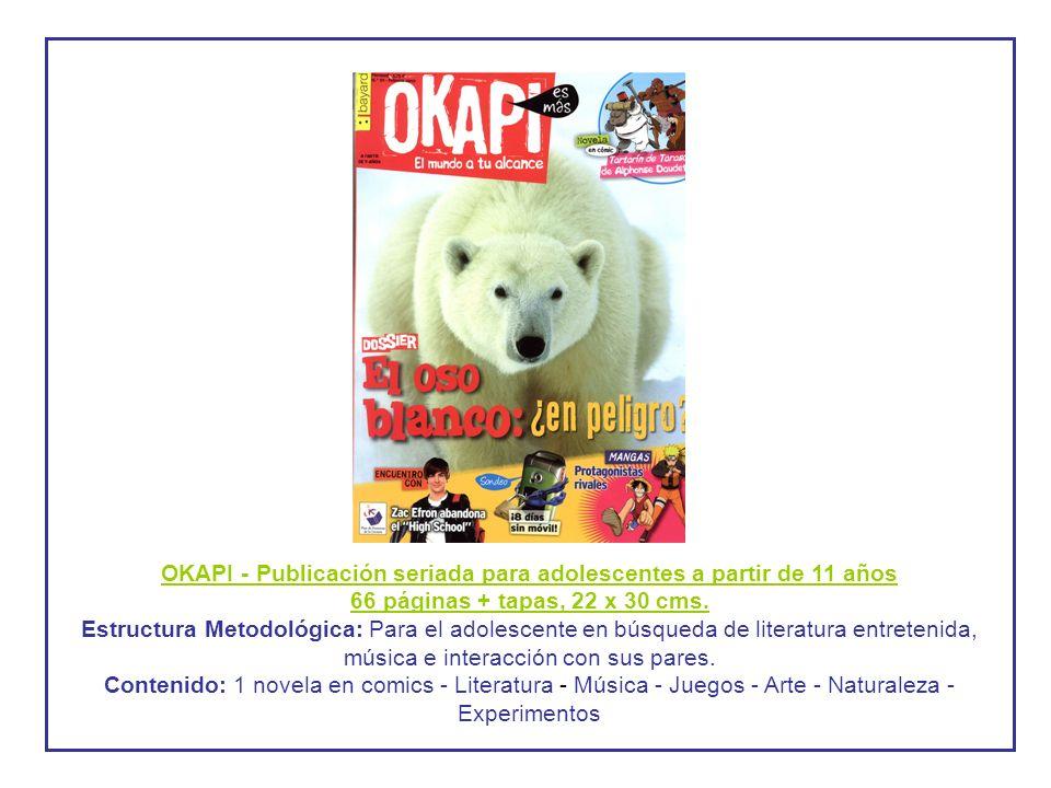 OKAPI - Publicación seriada para adolescentes a partir de 11 años 66 páginas + tapas, 22 x 30 cms. Estructura Metodológica: Para el adolescente en bús